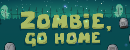 Zombies go home